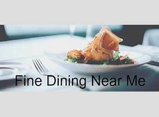 Fine Dining Restaurants   Places to Eat Near Me