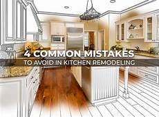 factors you need to think about when remodeling the kitchen 4 common mistakes to avoid in kitchen remodeling