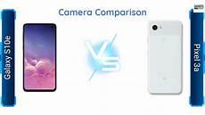 pixel 3a galaxy s10e comparison pixel 3a samsung galaxy s10e comparing the