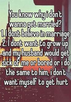 you know why i don t wanna get married 1 i dont believe