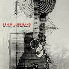 any way shape or form ben miller band any way shape or form new west records elmore magazine