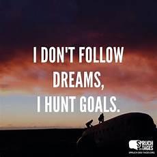 i don t follow dreams i hunt goals spr 252 che