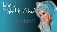 Tutorial Make Up Akad Lengkap No Skip Loh Wajib Nonton