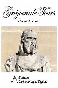 Gr 233 Goire De Tours Histoire Des Francs Epub Histoire