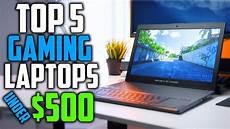 was braucht ein gaming laptop best gaming laptop 500 laptop buying guide 2018