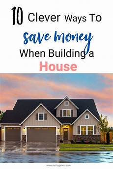 how to save money when building a house how to save money when building a house