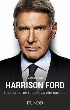 Harrison Ford L Acteur Qui Ne Voulait Pas 234 Tre Une
