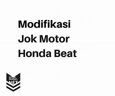 Modifikasi Jok Motor Beat by Modifikasi Jok Motor Beat All Type Beat Fi Juga