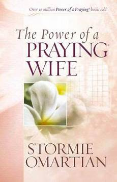 pdf of the power of a praying wife the power of a praying wife deluxe edition by stormie omartian 9780736919890 hardcover
