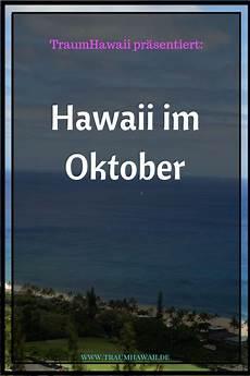 wo ist es jetzt warm hawaii im oktober warum der oktober der richtige monat