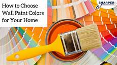 how to choose wall paint colors for your home interior sharper impressions painting