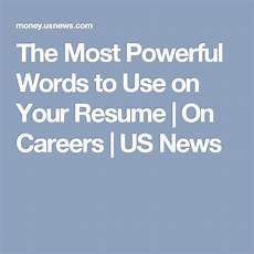 the most powerful words to use your resume words to