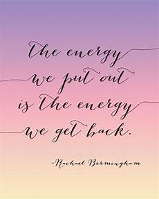 the energy you put out is the energy you get back karma