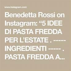 benedetta rossi on instagram crema pasticcera di benedetta scorri a destra per la foto ricetta benedetta rossi on instagram 5 idee di pasta fredda per l estate ingredienti