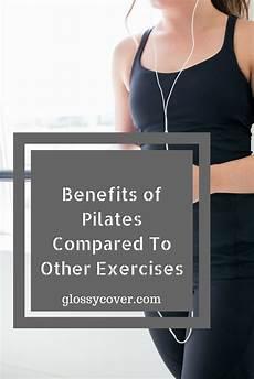 pilates origins benefits and principles benefits of pilates as compared to other forms of
