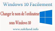 changer nom windows 10 facilement tuto changer le nom de l
