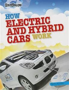 books about cars and how they work 2007 bentley arnage transmission control how electric and hybrid cars work nick hunter 9781433995613