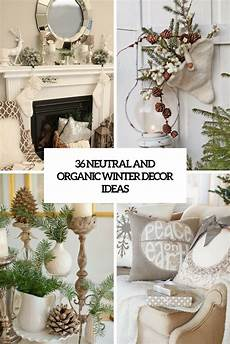 Home Decor Ideas For Winter by 36 Neutral And Organic Winter D 233 Cor Ideas Digsdigs