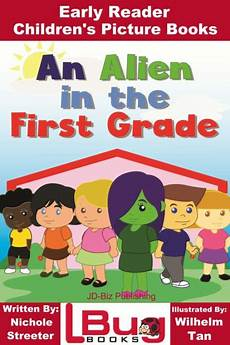children s picture books about loyalty an alien in the first grade early reader children s picture books by nichole streeter