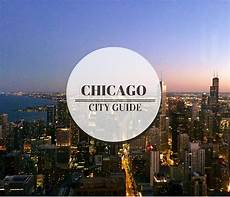 chicago travel guide blown away by the windy city