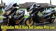 Modifikasi Lu Nmax by Baru Modifikasi Nmax Black Doff Combine With Gold