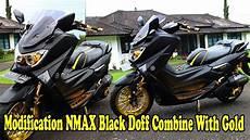 Nmax Modifikasi by Baru Modifikasi Nmax Black Doff Combine With Gold