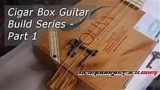 build a cigar box guitar building a cigar box guitar part 1
