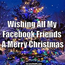 wishing all my facebook friends a merry christmas pictures photos and images for facebook