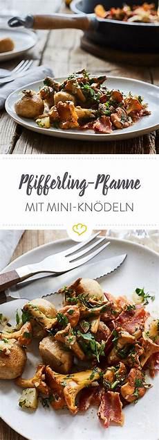 pfifferlinge zubereiten pfanne pfifferling pfanne mit speck und mini kn 246 rezept