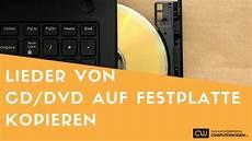 dvd kopieren windows 7 lieder cd oder dvd auf festplatte kopieren tutorial