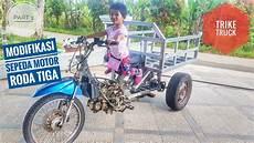 Modifikasi Motor Bebek Jadi Roda Tiga by Trike Truck Modifikasi Motor Roda 3 Part 1 2