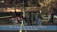 La Mort Quot Fast And Furious Quot De Paul Walker