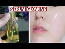 diy serum glowing membuat kulit wajah sehat dan glowing youtube