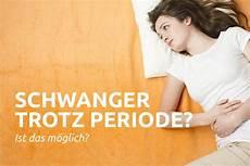 schwanger trotz periode schwanger trotz periode ist das m 246 glich regelblutung