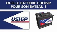 Quelle Batterie Choisir Pour Bateau Uship