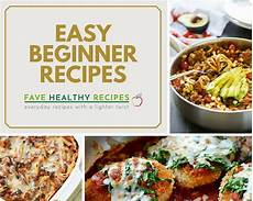45 easy cooking recipes for beginners favehealthyrecipes com