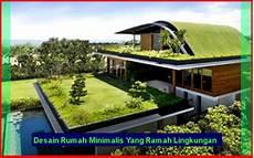 Desain Rumah Minimalis Yang Ramah Lingkungan Tips
