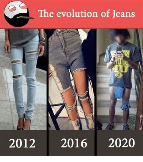 Jeans Meme - the evolution of jeans 2012 2016 2020 meme on me me