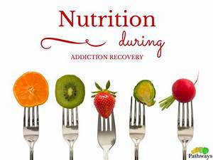 The Importance Of Nutrition During Addiction Recovery