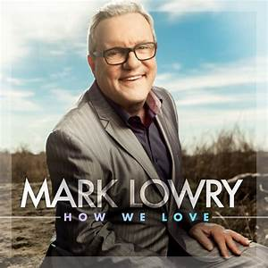 Mark Lowry's 'How We Love' Available This Week; Album ...