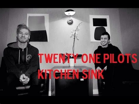 kitchen sink by twenty one pilots twenty one pilots kitchen sink 9541