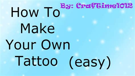 how to your how to make your own tattoo easy youtube