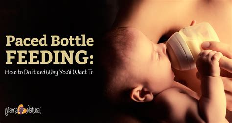 Paced Bottle Feeding How To Do It And Why Youd Want To