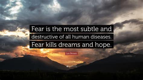 "Les Brown Quote ""fear Is The Most Subtle And Destructive"
