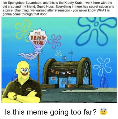 Spongebob Sex Memes - i m spongebob squarrison and this is the krusty krab i work here with the old crab and my friend