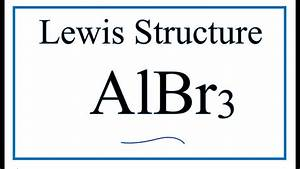 How To Draw The Lewis Dot Structure For Albr3   Aluminum Bromide