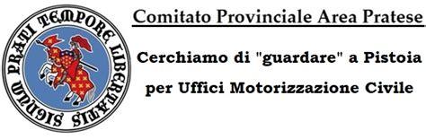 Ufficio Provinciale Motorizzazione Civile by Cerchiamo Di Quot Guardare Quot A Pistoia Per Uffici