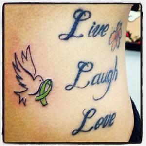 Live laugh Love tattoo!!! The green cancer is for my dad ...