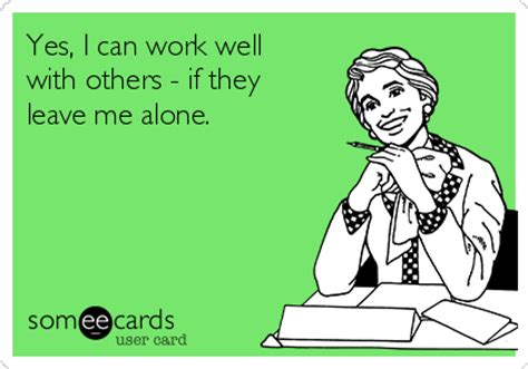 yes i can work well with others if they leave me alone workplace ecard