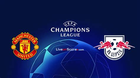 Manchester Utd vs RB Leipzig Preview and Prediction Live ...